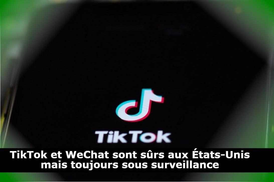TikTok et WeChat sont sûrs aux États-Unis mais toujours sous surveillance