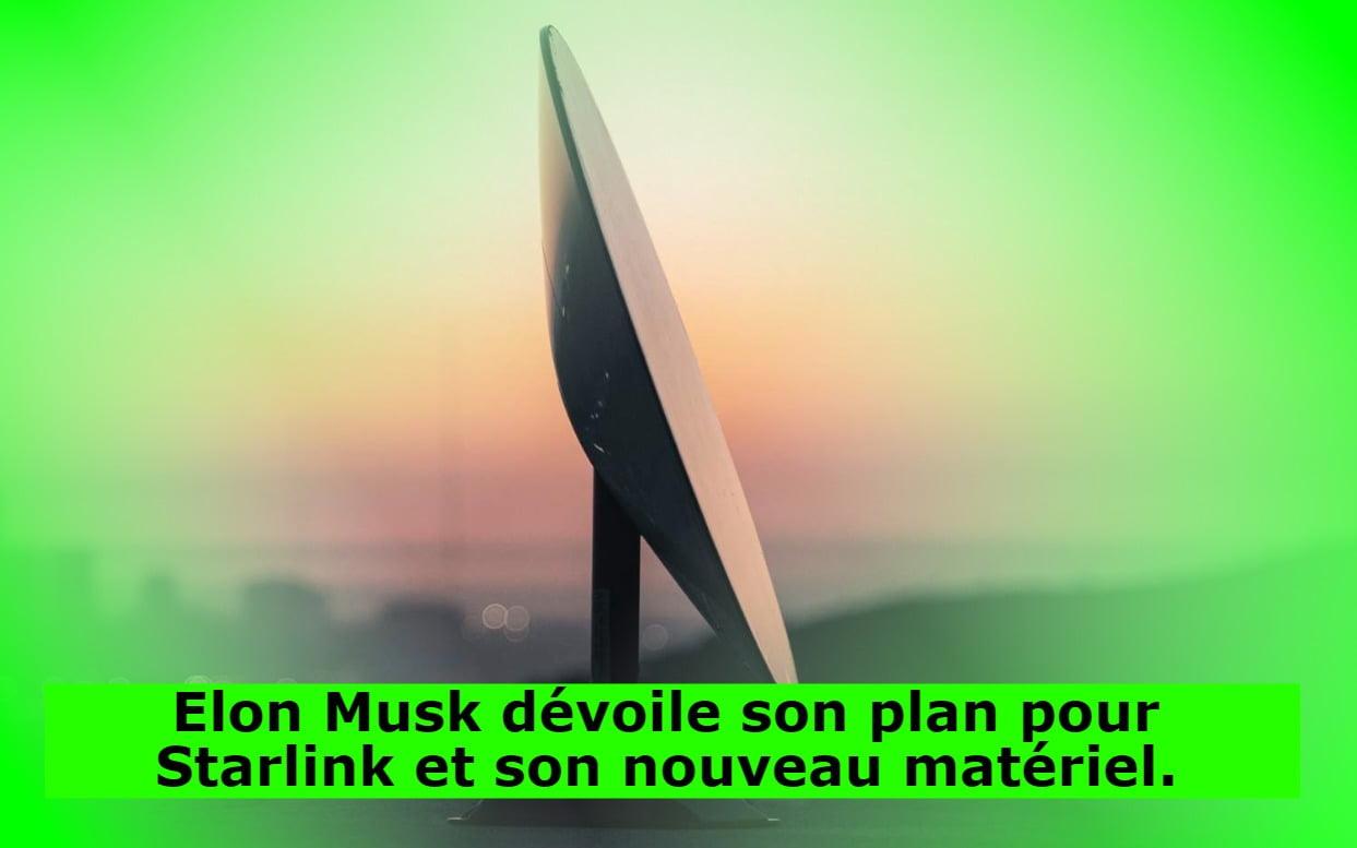 Elon Musk dévoile son plan pour Starlink et son nouveau matériel.