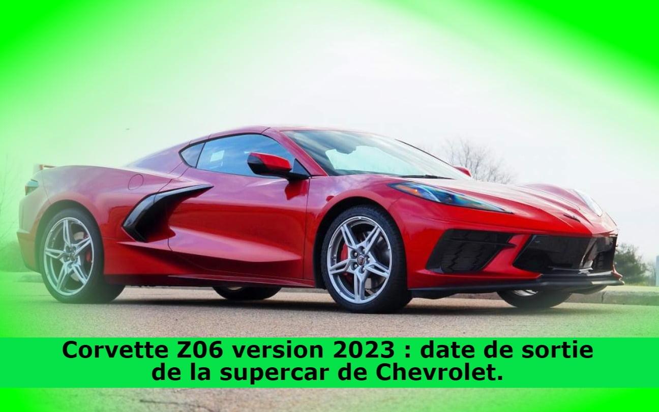 Corvette Z06 version 2023 : date de sortie de la supercar de Chevrolet.