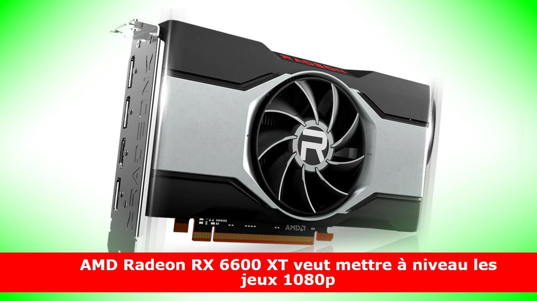 AMD Radeon RX 6600 XT veut mettre à niveau les jeux 1080p