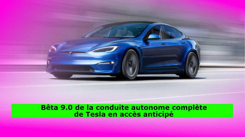 Bêta 9.0 de la conduite autonome complète de Tesla en accès anticipé