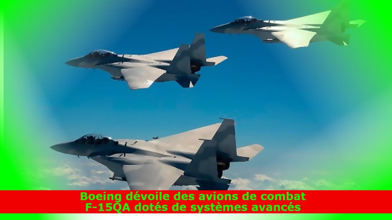 Boeing dévoile des avions de combat F-15QA dotés de systèmes avancés