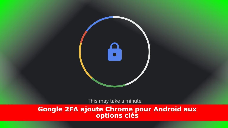 Google 2FA ajoute Chrome pour Android aux options clés