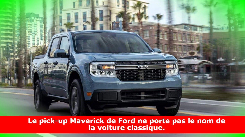 Le pick-up Maverick de Ford ne porte pas le nom de la voiture classique.