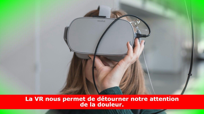 La VR nous permet de détourner notre attention de la douleur.