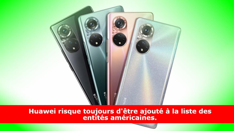 Huawei risque toujours d'être ajouté à la liste des entités américaines.