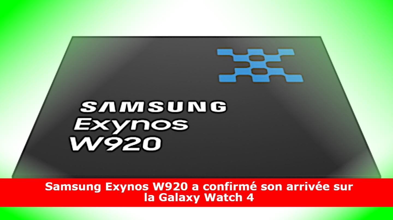 Samsung Exynos W920 a confirmé son arrivée sur la Galaxy Watch 4