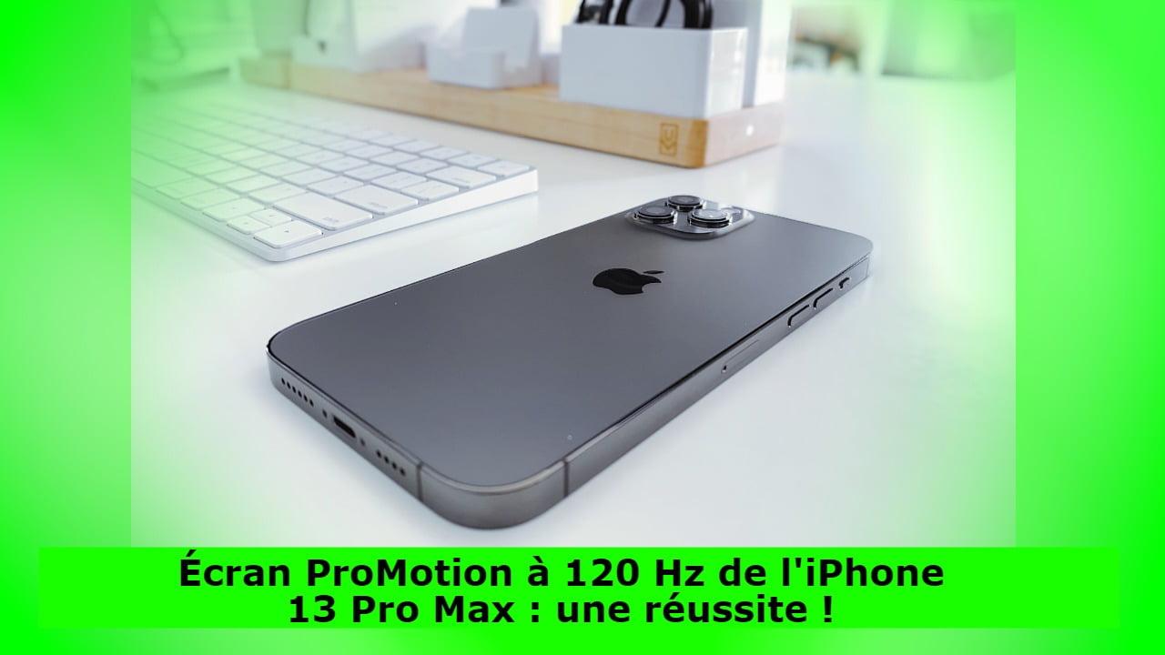 Écran ProMotion à 120 Hz de l'iPhone 13 Pro Max : une réussite !