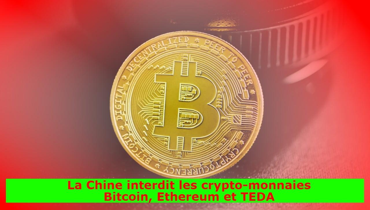 La Chine interdit les crypto-monnaies Bitcoin, Ethereum et TEDA