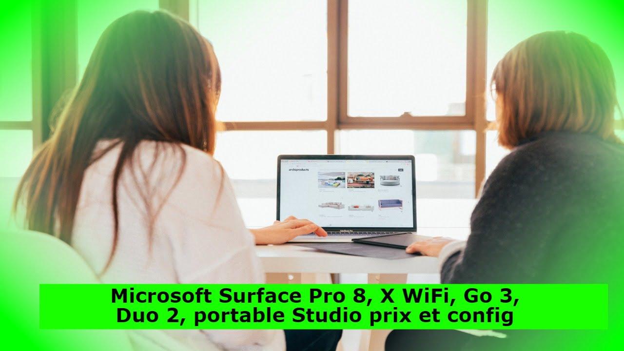 Microsoft Surface Pro 8, X WiFi, Go 3, Duo 2, portable Studio prix et config