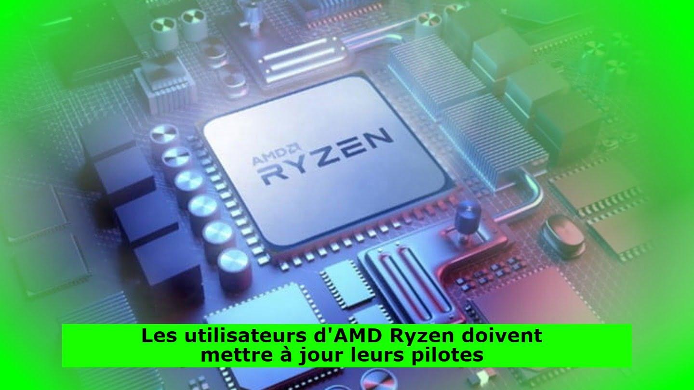 Les utilisateurs d'AMD Ryzen doivent mettre à jour leurs pilotes