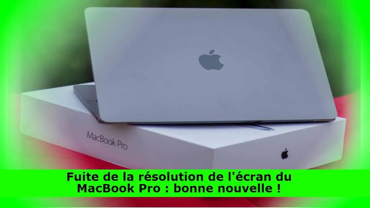Fuite de la résolution de l'écran du MacBook Pro : bonne nouvelle !
