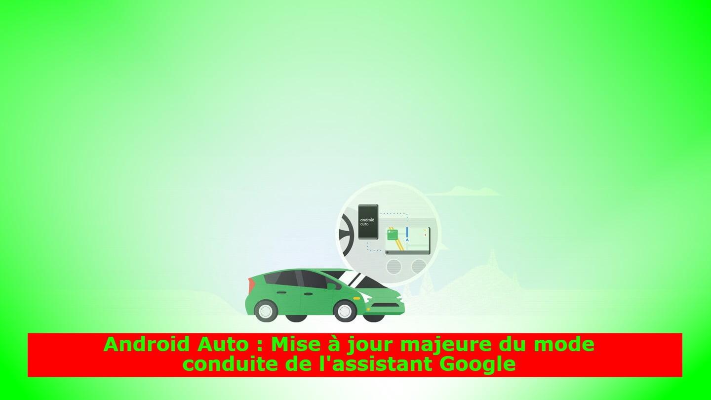 Android Auto : Mise à jour majeure du mode conduite de l'assistant Google