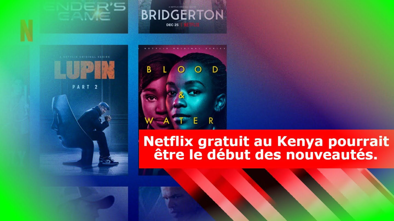 Netflix gratuit au Kenya pourrait être le début des nouveautés.