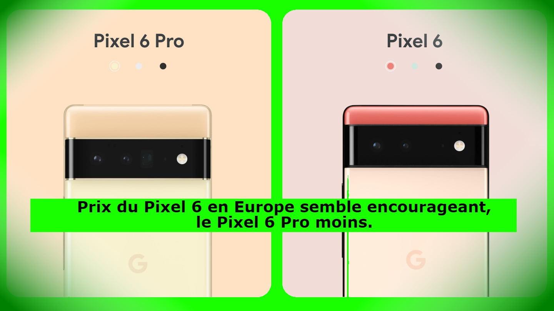 Prix du Pixel 6 en Europe semble encourageant, le Pixel 6 Pro moins.