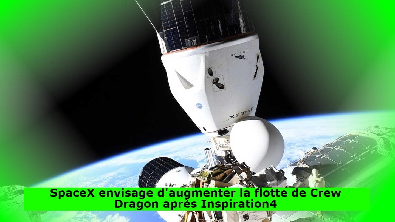 SpaceX envisage d'augmenter la flotte de Crew Dragon après Inspiration4