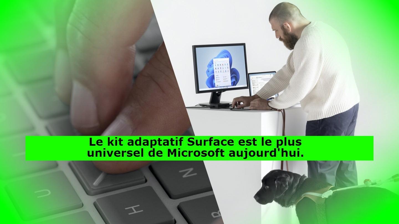 Le kit adaptatif Surface est le plus universel de Microsoft aujourd'hui.