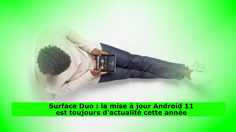 Surface Duo : la mise à jour Android 11 est toujours d'actualité cette année