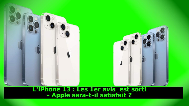 L'iPhone 13 : Les 1er avis est sorti - Apple sera-t-il satisfait ?