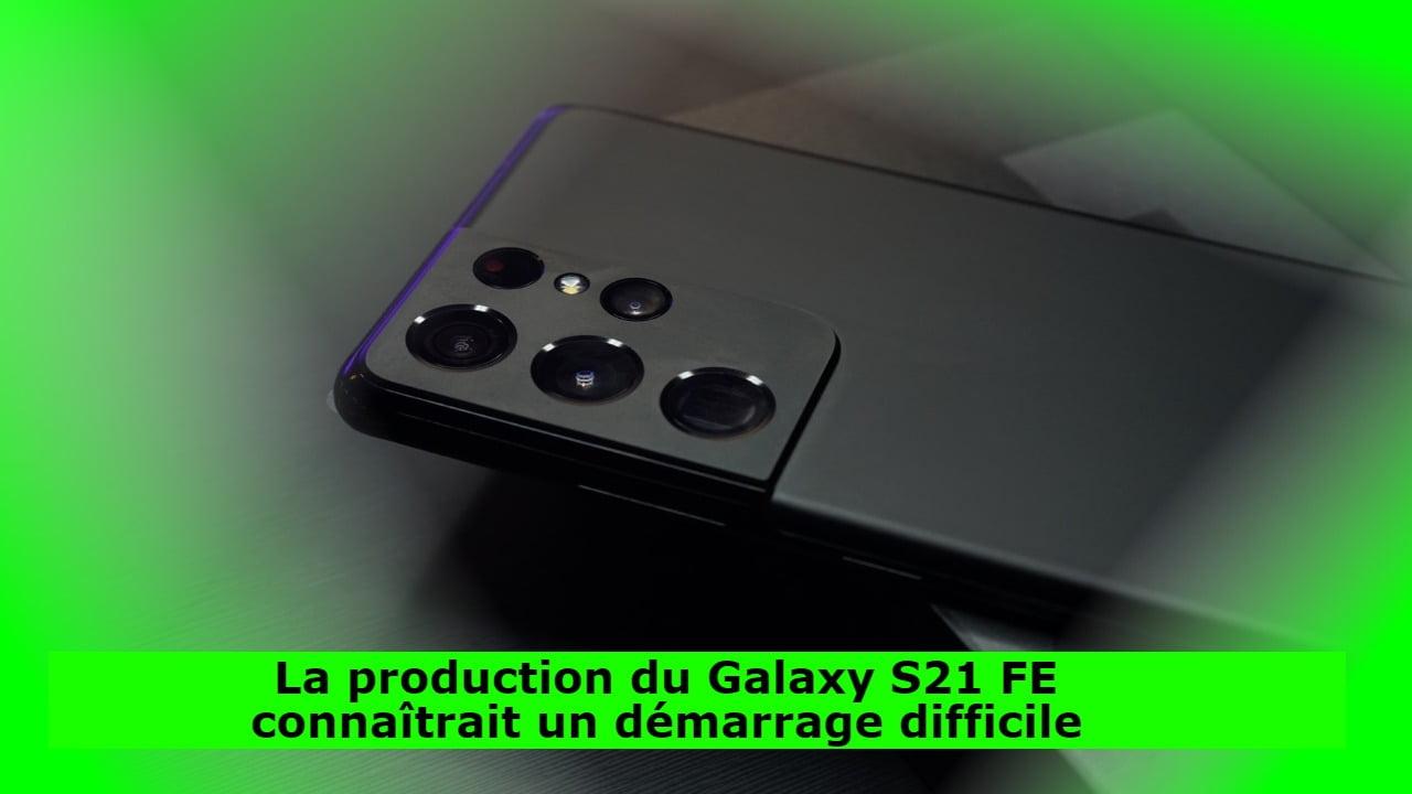 La production du Galaxy S21 FE connaîtrait un démarrage difficile