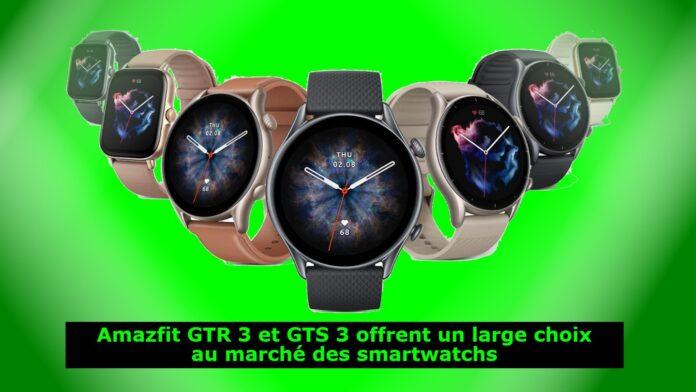 Amazfit GTR 3 et GTS 3 offrent un large choix au marché des smartwatchs