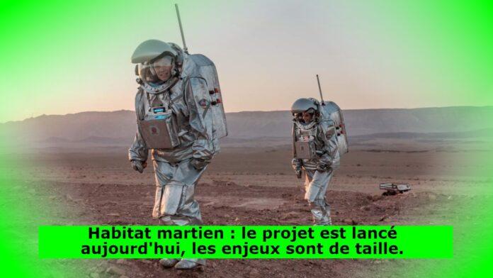 Habitat martien : le projet est lancé aujourd'hui, les enjeux sont de taille.