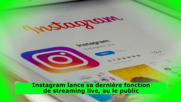 Instagram lance sa dernière fonction de streaming live, au le public