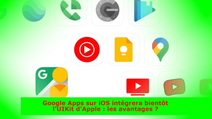 Google Apps sur iOS intégrera bientôt l'UIKit d'Apple : les avantages ?