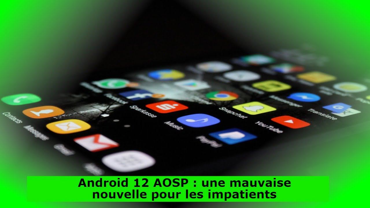 Android 12 AOSP : une mauvaise nouvelle pour les impatients